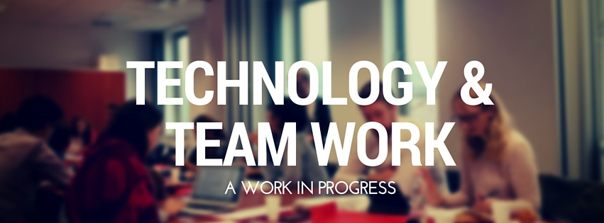 Technology and team work, a work in progress